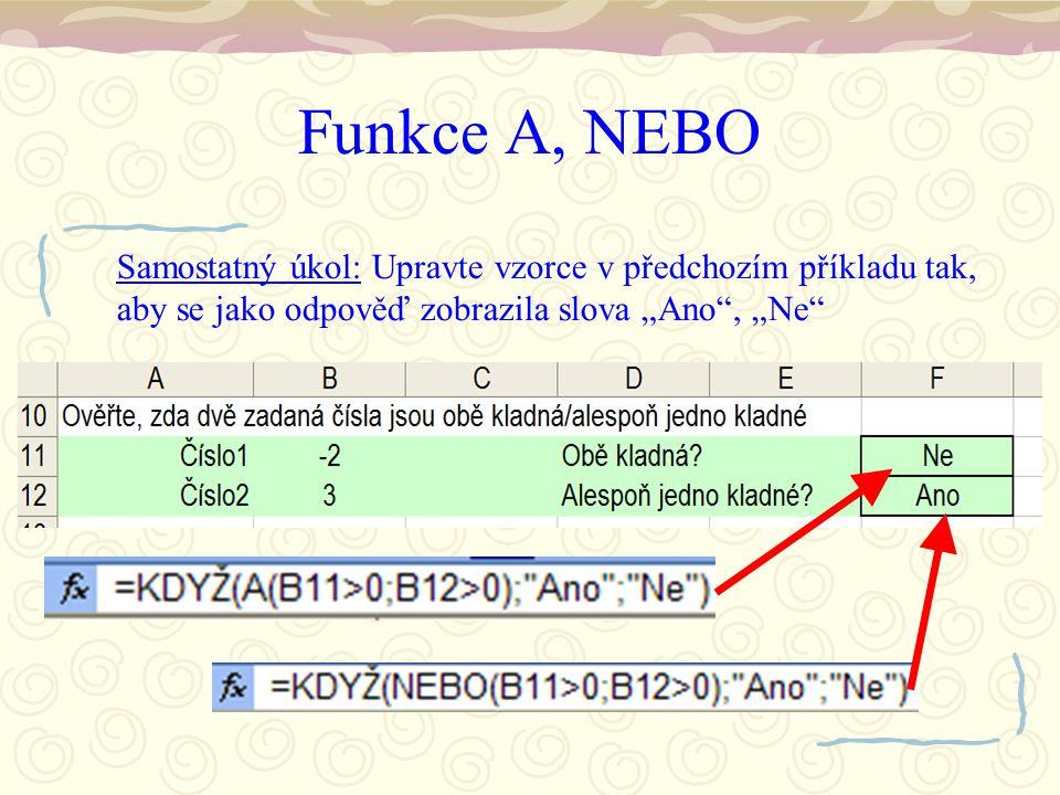 """Funkce A, NEBO Samostatný úkol: Upravte vzorce v předchozím příkladu tak, aby se jako odpověď zobrazila slova """"Ano , """"Ne"""