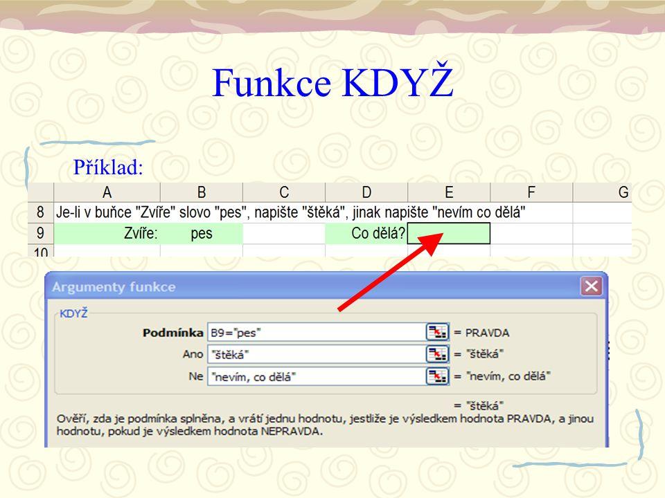 """Funkce KDYŽ Příklad: Funkci KDYŽ najdeme v přehledu funkcí (Vložit – Funkci) v kategorii """"Logické"""