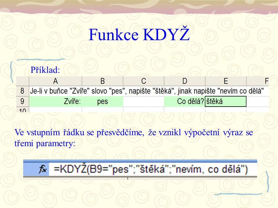 Funkce KDYŽ Příklad: Ve vstupním řádku se přesvědčíme, že vznikl výpočetní výraz se třemi parametry: