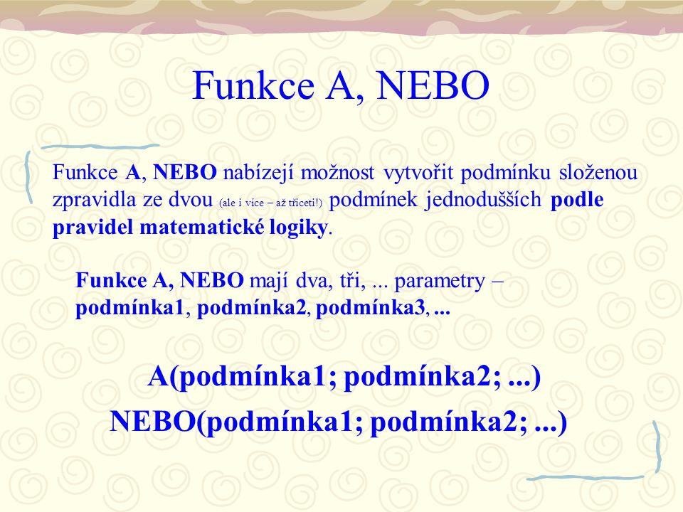 Funkce A, NEBO Funkce A, NEBO nabízejí možnost vytvořit podmínku složenou zpravidla ze dvou (ale i více – až třiceti!) podmínek jednodušších podle pravidel matematické logiky.