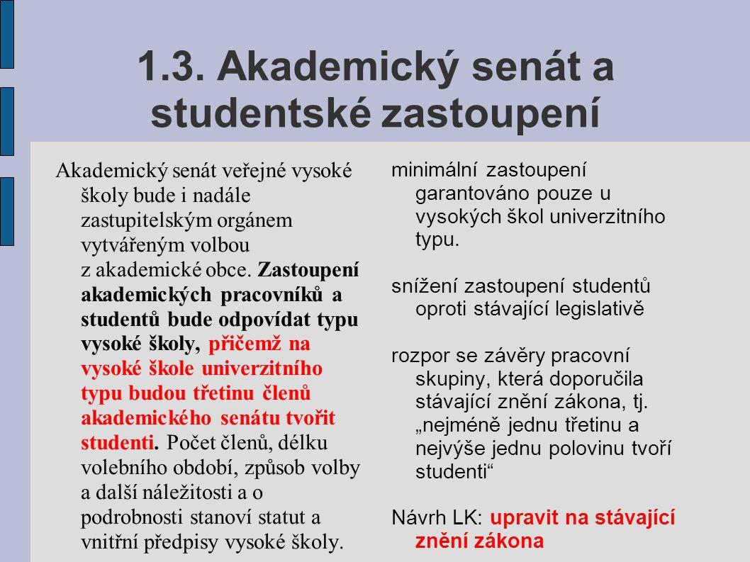 1.3. Akademický senát a studentské zastoupení Akademický senát veřejné vysoké školy bude i nadále zastupitelským orgánem vytvářeným volbou z akademick
