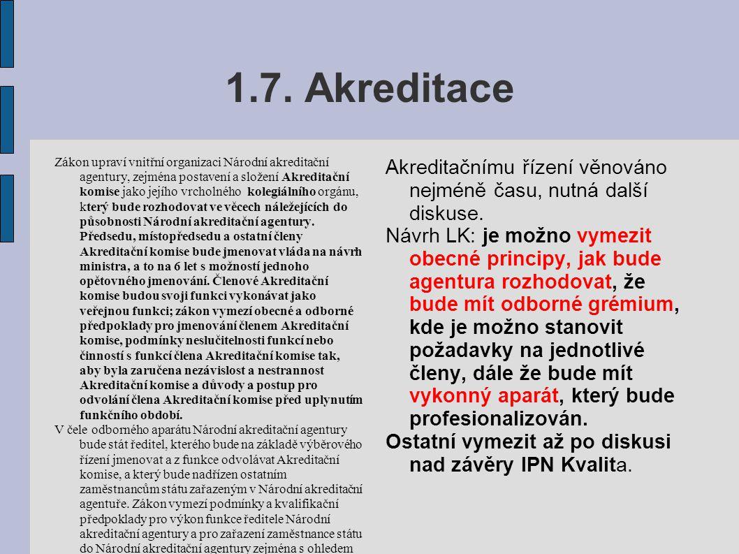 1.7. Akreditace Zákon upraví vnitřní organizaci Národní akreditační agentury, zejména postavení a složení Akreditační komise jako jejího vrcholného ko