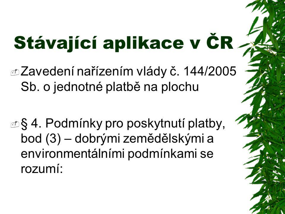 Stávající aplikace v ČR  Zavedení nařízením vlády č. 144/2005 Sb. o jednotné platbě na plochu  § 4. Podmínky pro poskytnutí platby, bod (3) – dobrým
