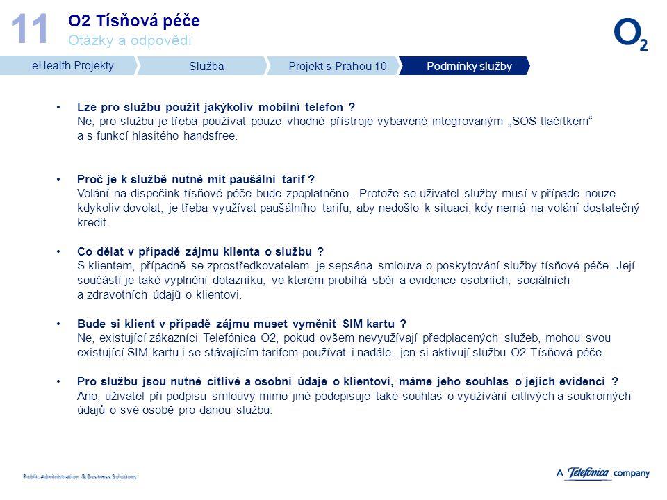 Public Administration & Business Solutions O2 Tísňová péče Otázky a odpovědi 11 Lze pro službu použít jakýkoliv mobilní telefon ? Ne, pro službu je tř