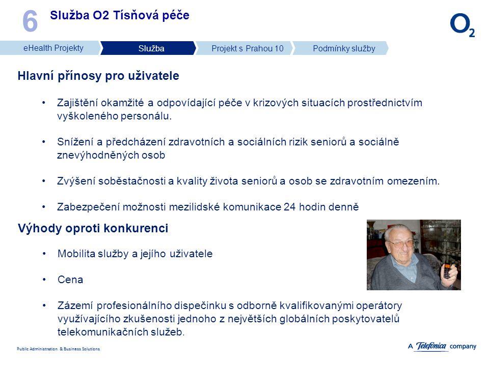 Public Administration & Business Solutions Služba O2 Tísňová péče 6 Hlavní přínosy pro uživatele Zajištění okamžité a odpovídající péče v krizových si