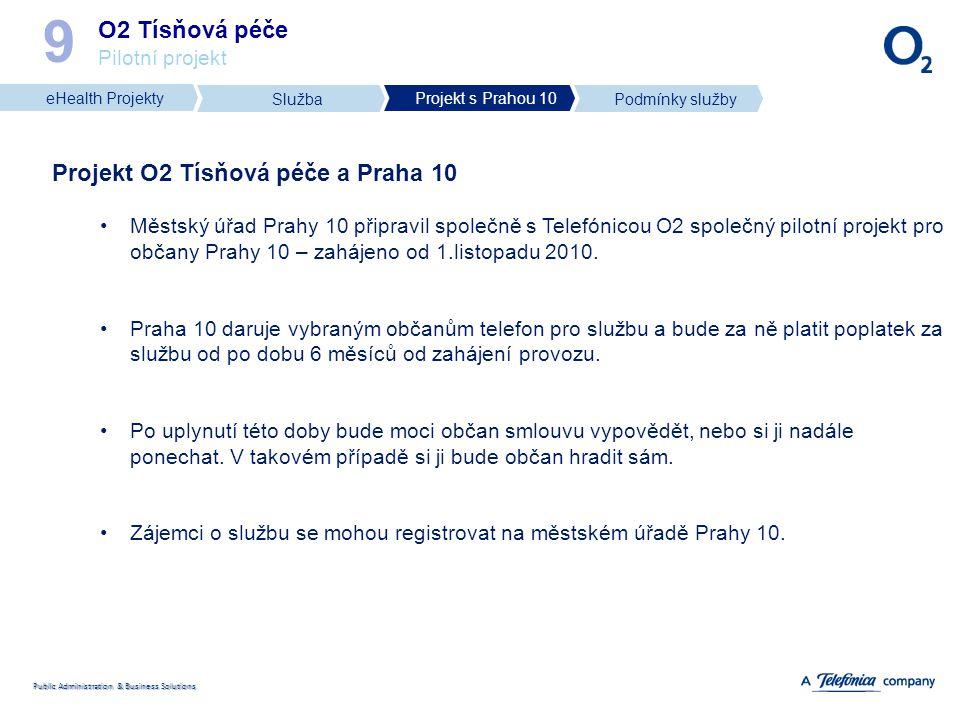 Public Administration & Business Solutions O2 Tísňová péče Pilotní projekt 9 Projekt O2 Tísňová péče a Praha 10 Městský úřad Prahy 10 připravil společ