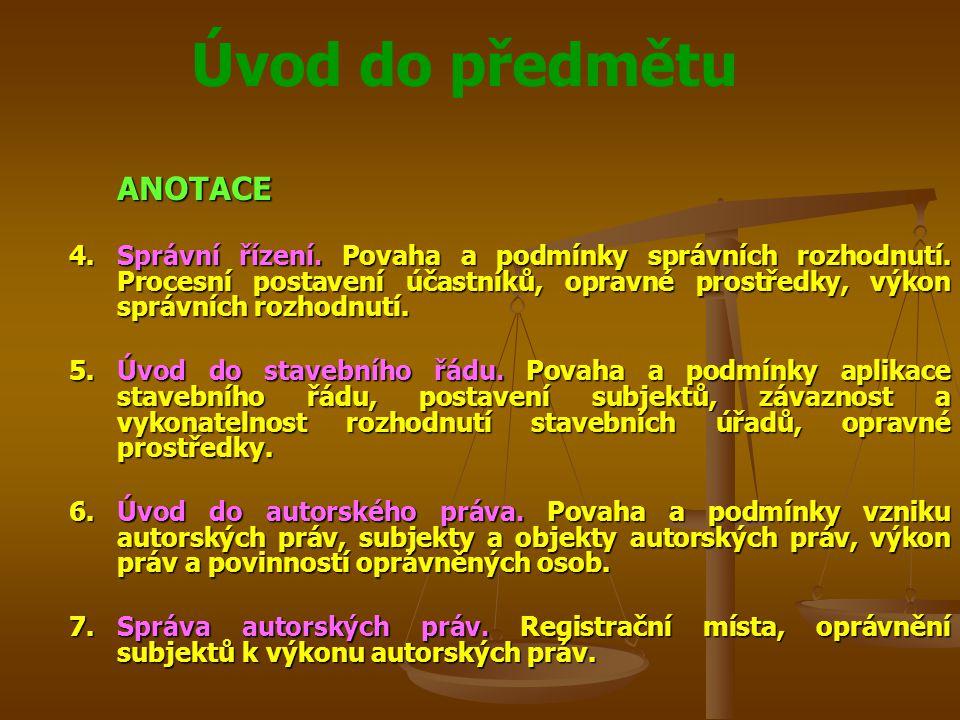 Úvod do předmětu ANOTACE 4.Správní řízení. Povaha a podmínky správních rozhodnutí.