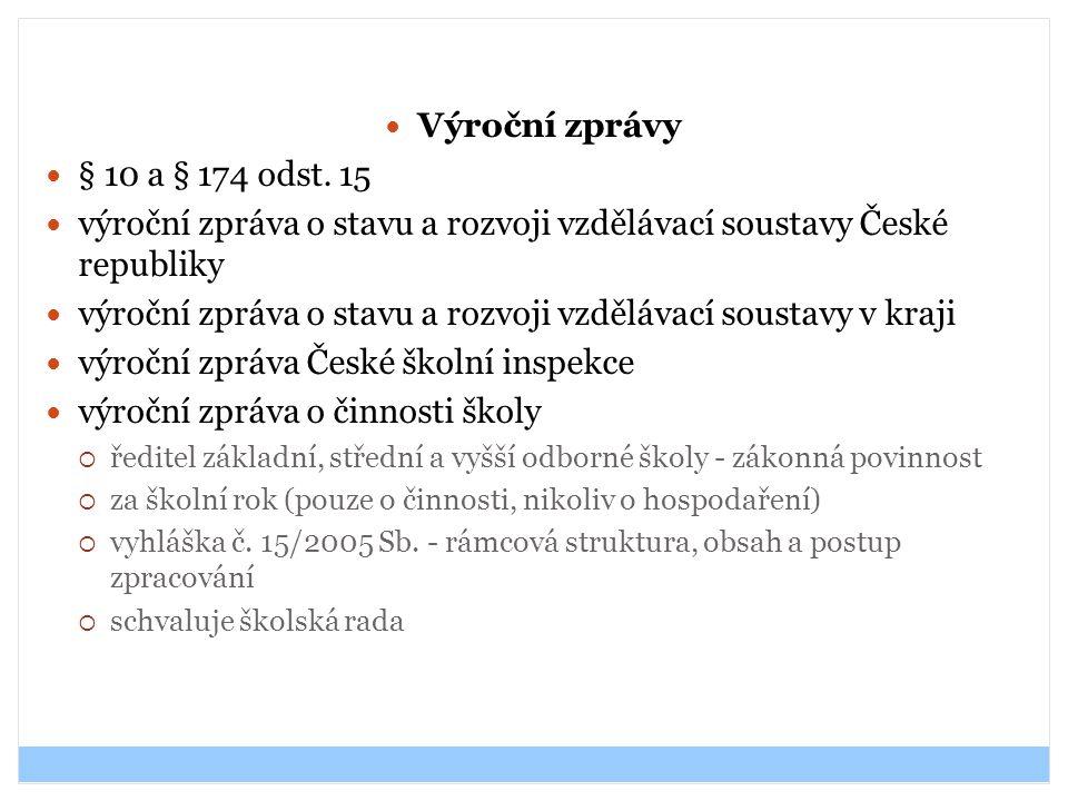 Výroční zprávy § 10 a § 174 odst. 15 výroční zpráva o stavu a rozvoji vzdělávací soustavy České republiky výroční zpráva o stavu a rozvoji vzdělávací