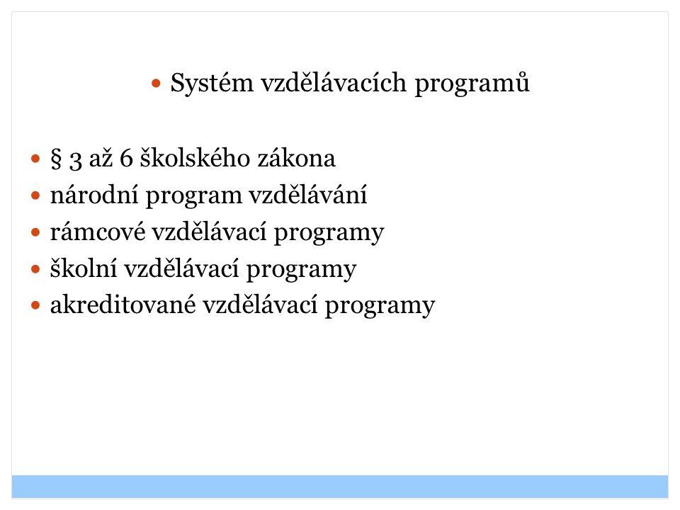 Systém vzdělávacích programů § 3 až 6 školského zákona národní program vzdělávání rámcové vzdělávací programy školní vzdělávací programy akreditované