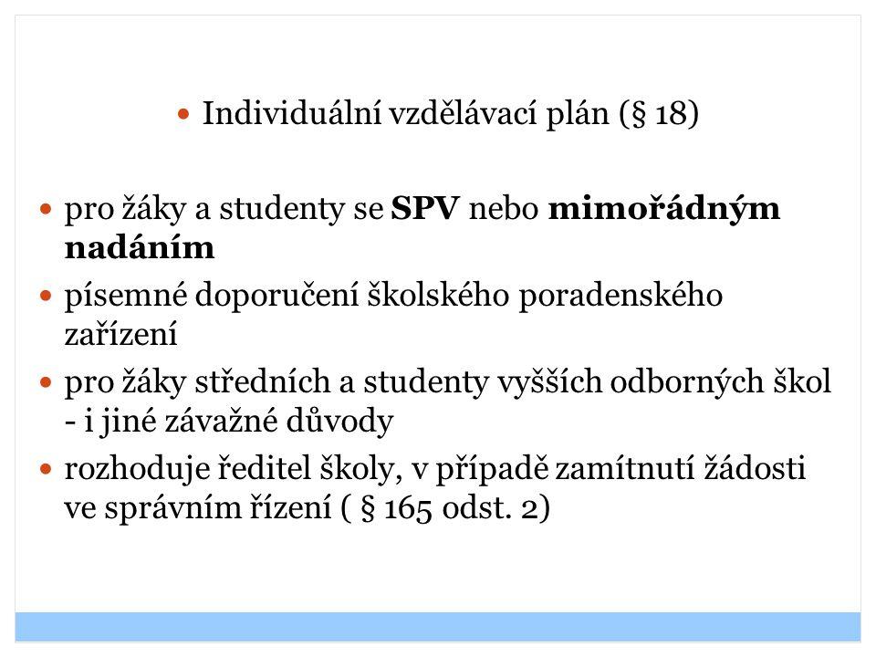 Individuální vzdělávací plán (§ 18) pro žáky a studenty se SPV nebo mimořádným nadáním písemné doporučení školského poradenského zařízení pro žáky stř
