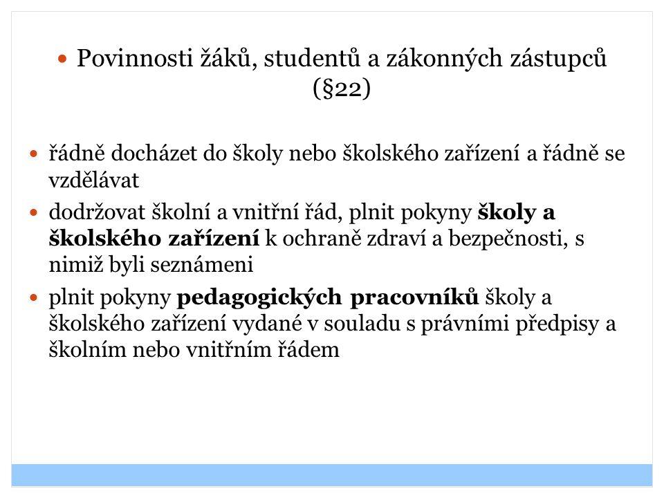 Povinnosti žáků, studentů a zákonných zástupců (§22) řádně docházet do školy nebo školského zařízení a řádně se vzdělávat dodržovat školní a vnitřní ř