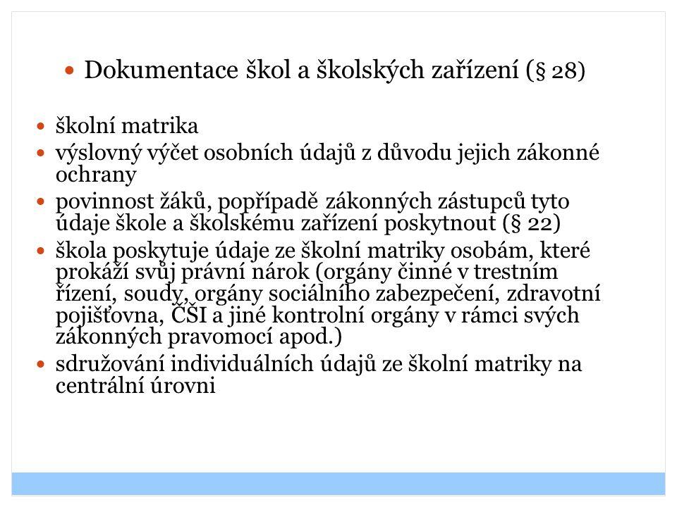 Dokumentace škol a školských zařízení ( § 28) školní matrika výslovný výčet osobních údajů z důvodu jejich zákonné ochrany povinnost žáků, popřípadě z