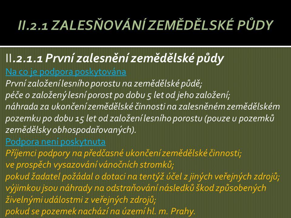 II.2.1.1 První zalesnění zemědělské půdy Na co je podpora poskytována První založení lesního porostu na zemědělské půdě; péče o založený lesní porost