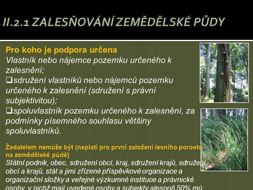 Pro koho je podpora určena Vlastník nebo nájemce pozemku určeného k zalesnění;  sdružení vlastníků nebo nájemců pozemku určeného k zalesnění (sdružen