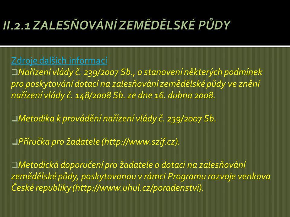 Zdroje dalších informací  Nařízení vlády č. 239/2007 Sb., o stanovení některých podmínek pro poskytování dotací na zalesňování zemědělské půdy ve zně