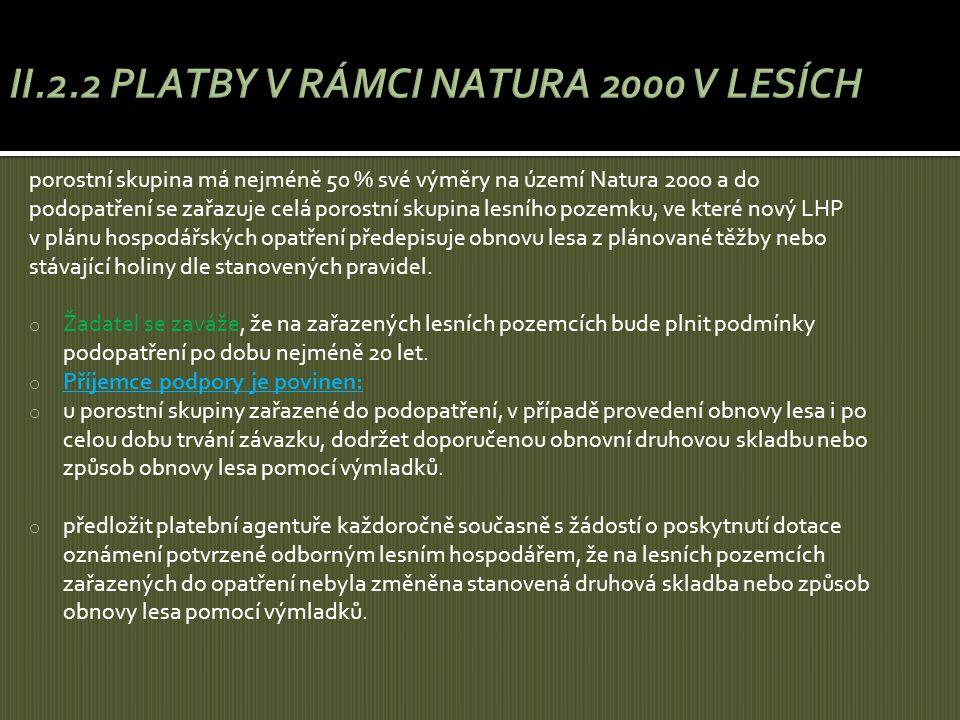 porostní skupina má nejméně 50 % své výměry na území Natura 2000 a do podopatření se zařazuje celá porostní skupina lesního pozemku, ve které nový LHP
