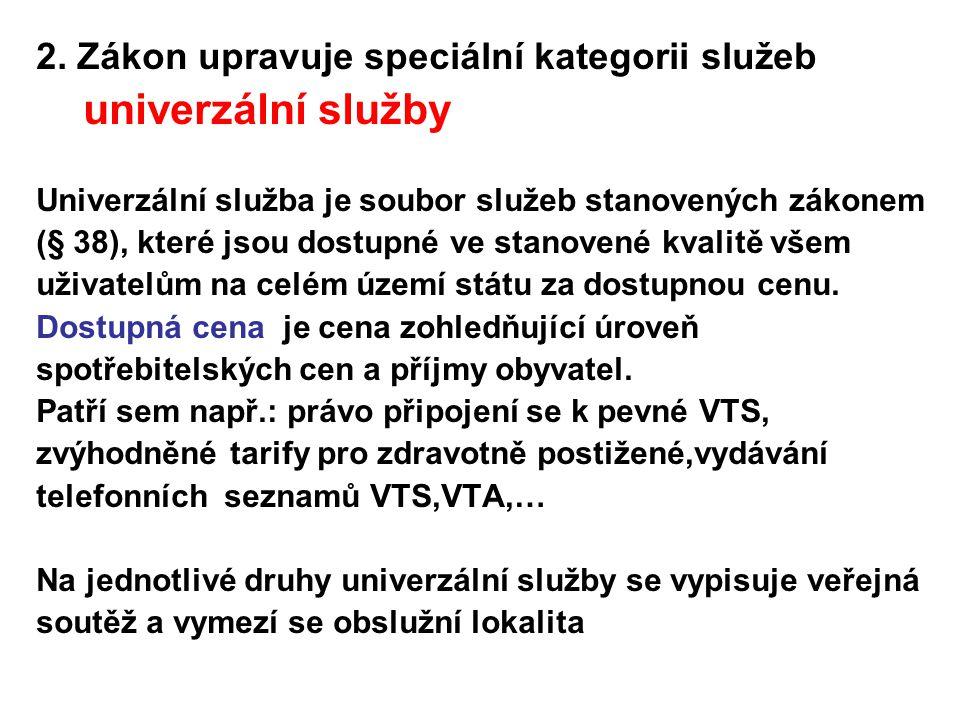 2. Zákon upravuje speciální kategorii služeb univerzální služby Univerzální služba je soubor služeb stanovených zákonem (§ 38), které jsou dostupné ve