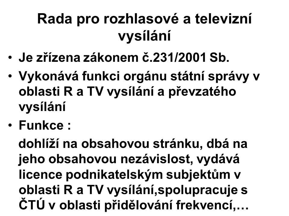 Rada pro rozhlasové a televizní vysílání Je zřízena zákonem č.231/2001 Sb. Vykonává funkci orgánu státní správy v oblasti R a TV vysílání a převzatého
