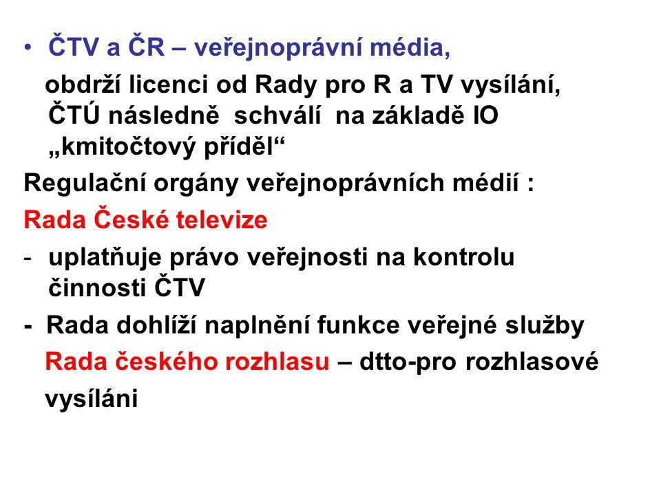 """ČTV a ČR – veřejnoprávní média, obdrží licenci od Rady pro R a TV vysílání, ČTÚ následně schválí na základě IO """"kmitočtový příděl"""" Regulační orgány ve"""