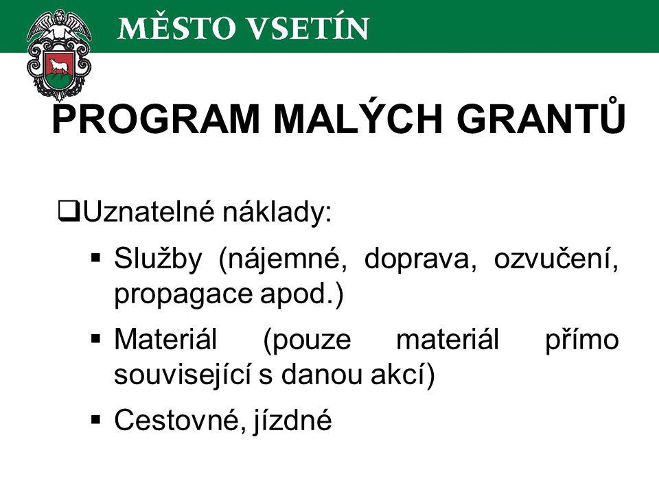 PROGRAM MALÝCH GRANTŮ  Uznatelné náklady:  Služby (nájemné, doprava, ozvučení, propagace apod.)  Materiál (pouze materiál přímo související s danou akcí)  Cestovné, jízdné