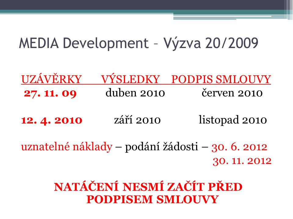 MEDIA Development – Výzva 20/2009 UZÁVĚRKY VÝSLEDKY PODPIS SMLOUVY 27.