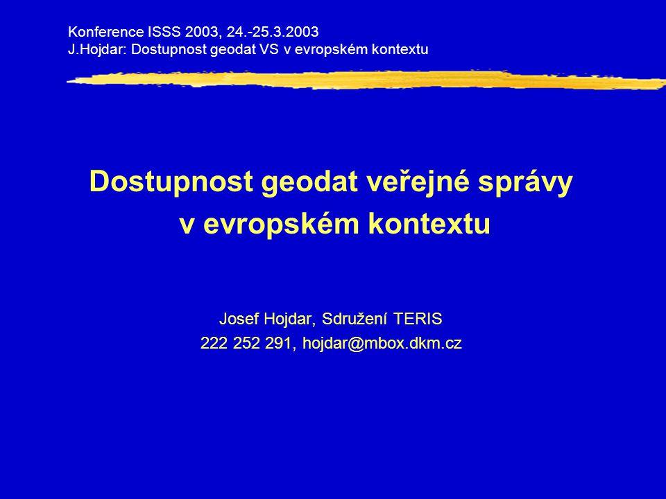 Dostupnost geodat veřejné správy v evropském kontextu Josef Hojdar, Sdružení TERIS 222 252 291, hojdar@mbox.dkm.cz Konference ISSS 2003, 24.-25.3.2003 J.Hojdar: Dostupnost geodat VS v evropském kontextu