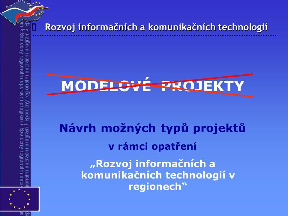 """Rozvoj informačních a komunikačních technologií  MODELOVÉ PROJEKTY Návrh možných typů projektů v rámci opatření """"Rozvoj informačních a komunikačních"""