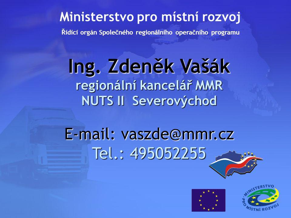 Ing. Zdeněk Vašák regionální kancelář MMR NUTS II Severovýchod E-mail: vaszde@mmr.cz Tel.: 495052255 Ministerstvo pro místní rozvoj Řídící orgán Spole