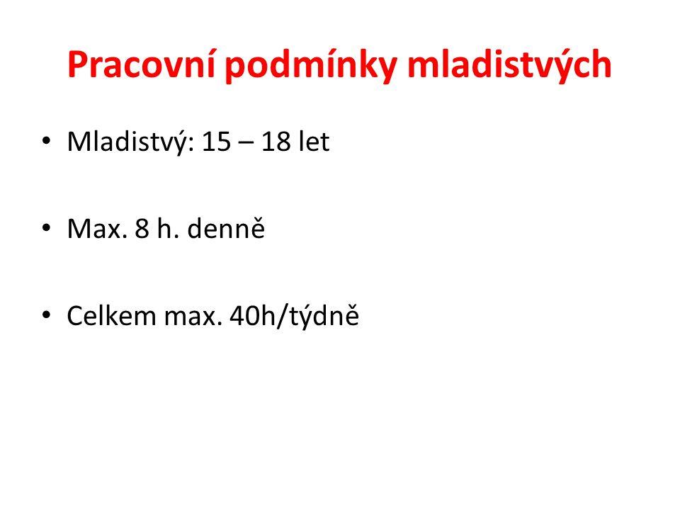 Mladistvý: 15 – 18 let Max. 8 h. denně Celkem max. 40h/týdně