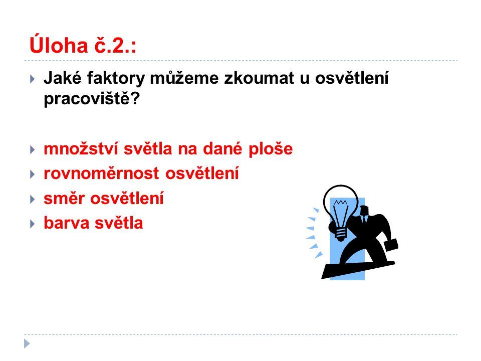 Úloha č.2.:  Jaké faktory můžeme zkoumat u osvětlení pracoviště.