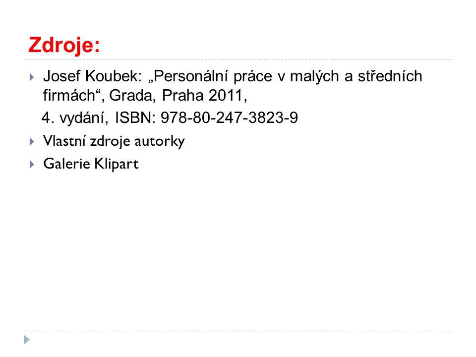 """Zdroje:  Josef Koubek: """"Personální práce v malých a středních firmách"""", Grada, Praha 2011, 4. vydání, ISBN: 978-80-247-3823-9  Vlastní zdroje autork"""