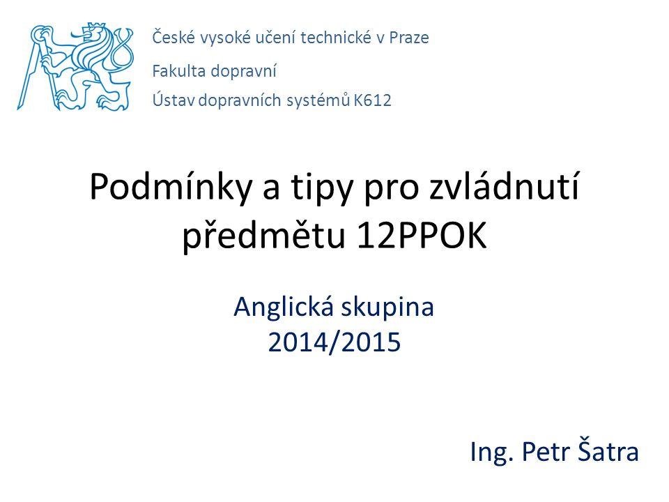 Podmínky a tipy pro zvládnutí předmětu 12PPOK Anglická skupina 2014/2015 Ing.