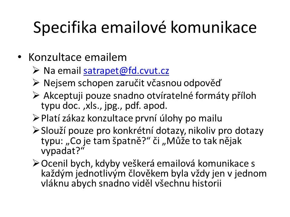 Specifika emailové komunikace Konzultace emailem  Na email satrapet@fd.cvut.czsatrapet@fd.cvut.cz  Nejsem schopen zaručit včasnou odpověď  Akceptuji pouze snadno otvíratelné formáty příloh typu doc.,xls., jpg., pdf.