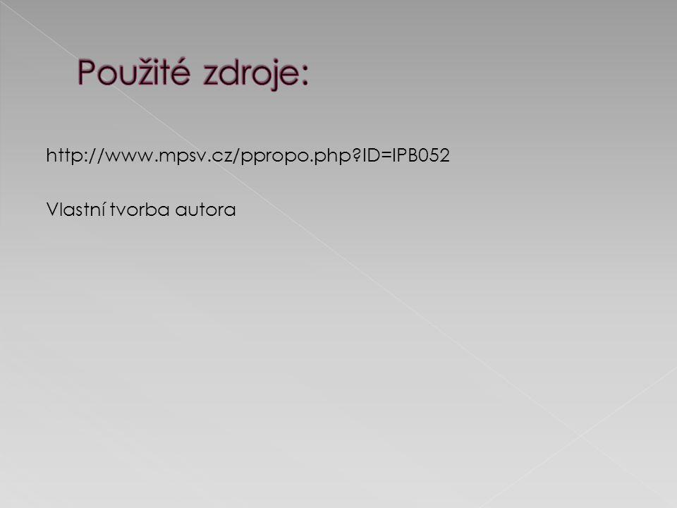 http://www.mpsv.cz/ppropo.php ID=IPB052 Vlastní tvorba autora