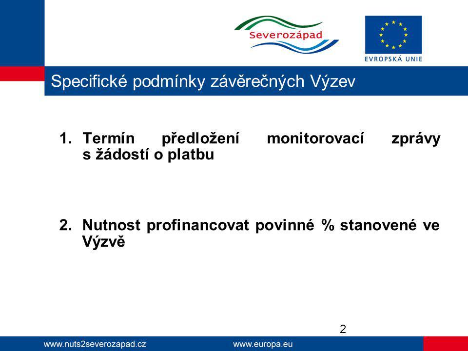 1.Termín předložení monitorovací zprávy s žádostí o platbu 2.Nutnost profinancovat povinné % stanovené ve Výzvě Specifické podmínky závěrečných Výzev 2