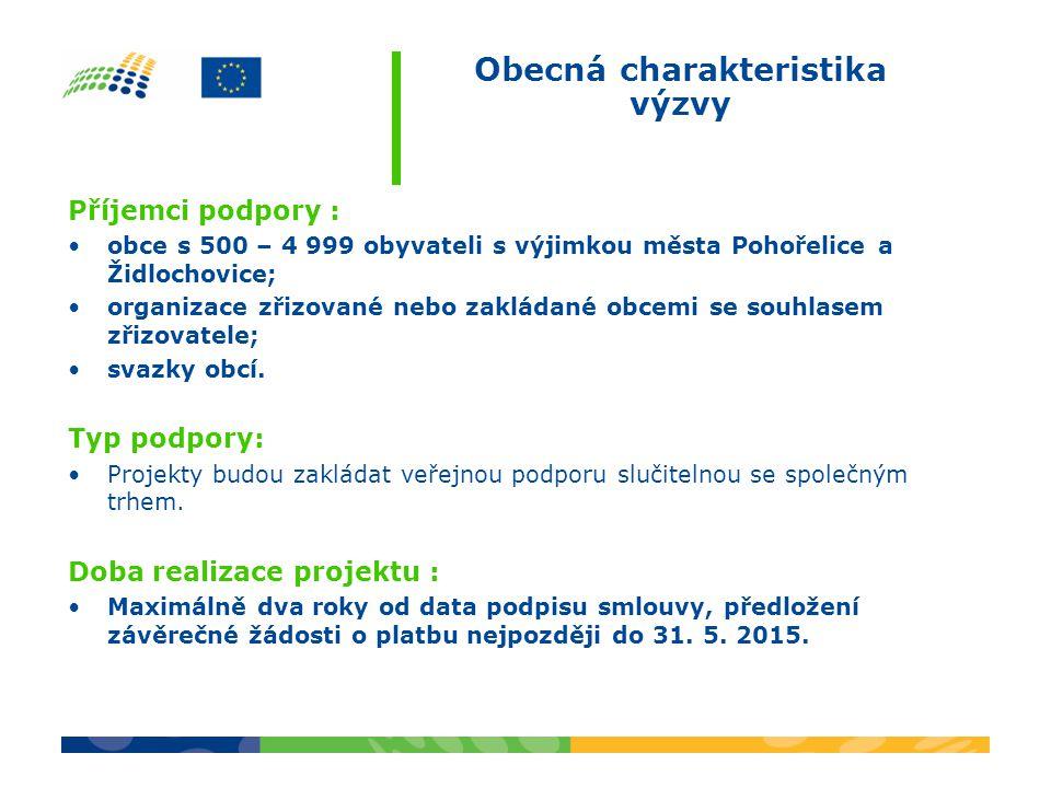 Obecná charakteristika výzvy Příjemci podpory : obce s 500 – 4 999 obyvateli s výjimkou města Pohořelice a Židlochovice; organizace zřizované nebo zakládané obcemi se souhlasem zřizovatele; svazky obcí.