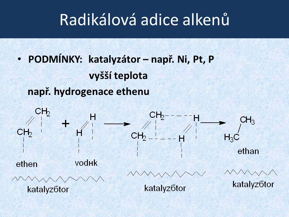 Radikálová adice alkenů PODMÍNKY: katalyzátor – např. Ni, Pt, P vyšší teplota např. hydrogenace ethenu