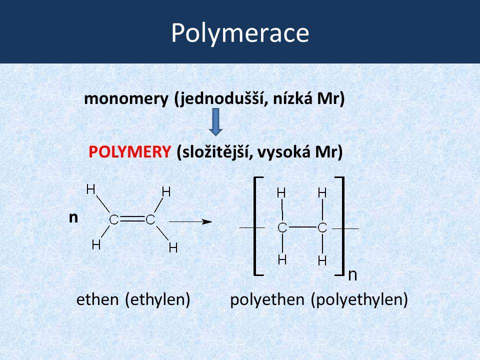 Polymerace monomery (jednodušší, nízká Mr) POLYMERY (složitější, vysoká Mr) ethen (ethylen)polyethen (polyethylen) n