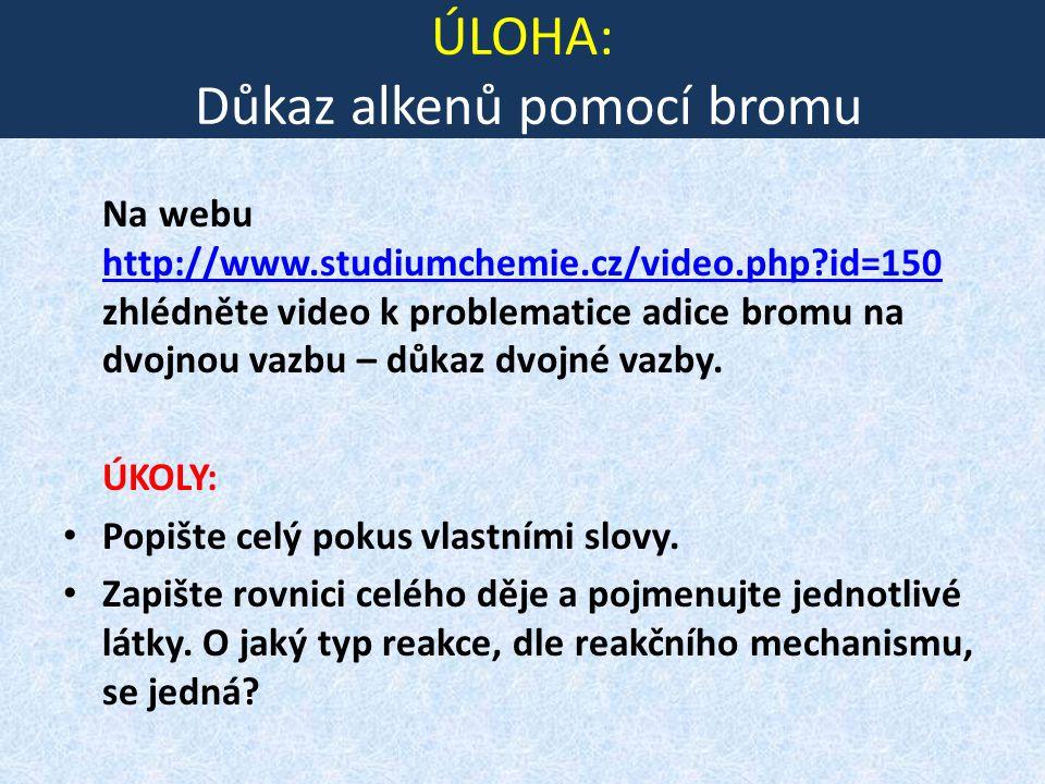 ÚLOHA: Důkaz alkenů pomocí bromu Na webu http://www.studiumchemie.cz/video.php?id=150 zhlédněte video k problematice adice bromu na dvojnou vazbu – dů
