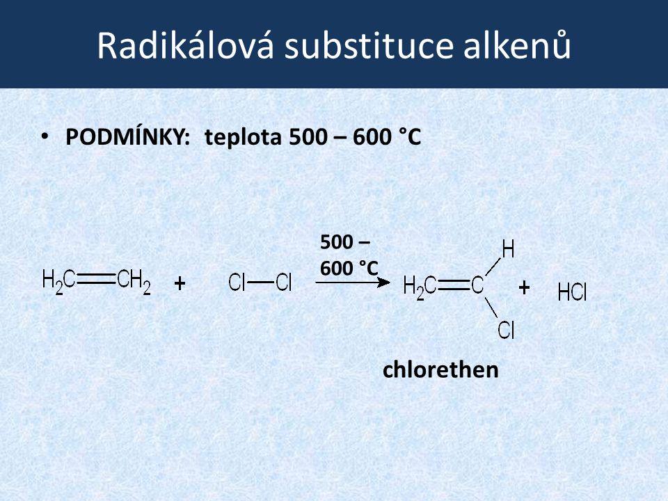 Radikálová substituce alkenů PODMÍNKY: teplota 500 – 600 °C 500 – 600 °C chlorethen