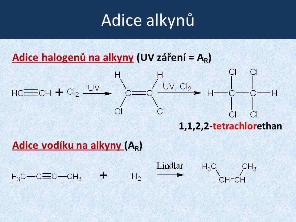 Adice alkynů Adice halogenů na alkyny (UV záření = A R ) Adice vodíku na alkyny (A R ) 1,1,2,2-tetrachlorethan