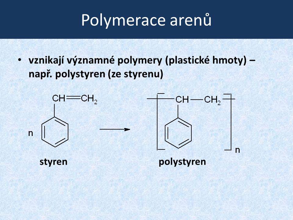Polymerace arenů vznikají významné polymery (plastické hmoty) – např. polystyren (ze styrenu) styrenpolystyren