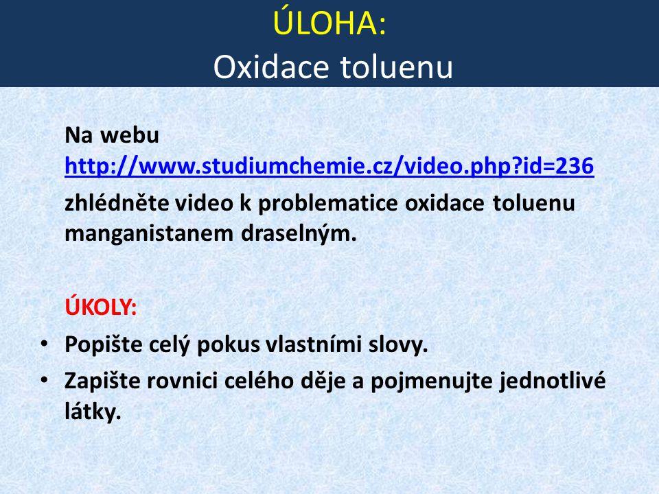 ÚLOHA: Oxidace toluenu Na webu http://www.studiumchemie.cz/video.php?id=236 http://www.studiumchemie.cz/video.php?id=236 zhlédněte video k problematic