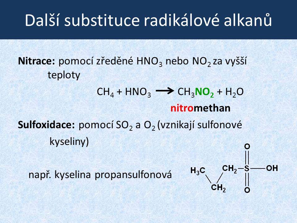 Další substituce radikálové alkanů Nitrace: pomocí zředěné HNO 3 nebo NO 2 za vyšší teploty CH 4 + HNO 3 CH 3 NO 2 + H 2 O nitromethan Sulfoxidace: po
