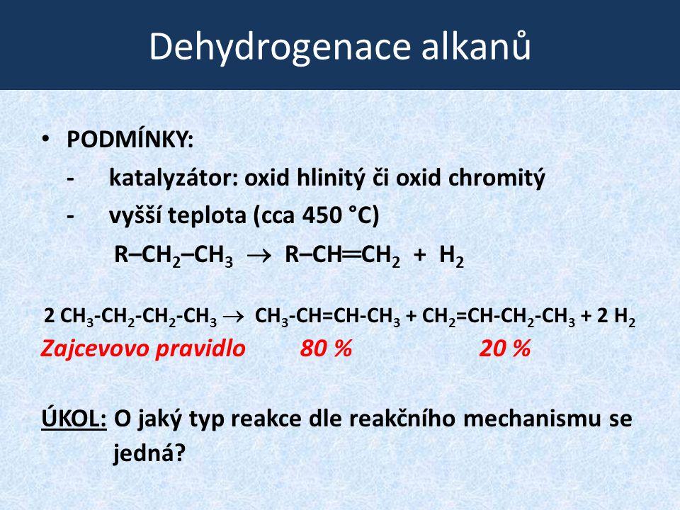 Dehydrogenace alkanů PODMÍNKY: -katalyzátor: oxid hlinitý či oxid chromitý -vyšší teplota (cca 450 °C) R–CH 2 –CH 3  R–CH ═ CH 2 + H 2 2 CH 3 -CH 2 -