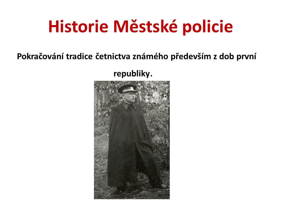 Historie Městské policie Pokračování tradice četnictva známého především z dob první republiky.