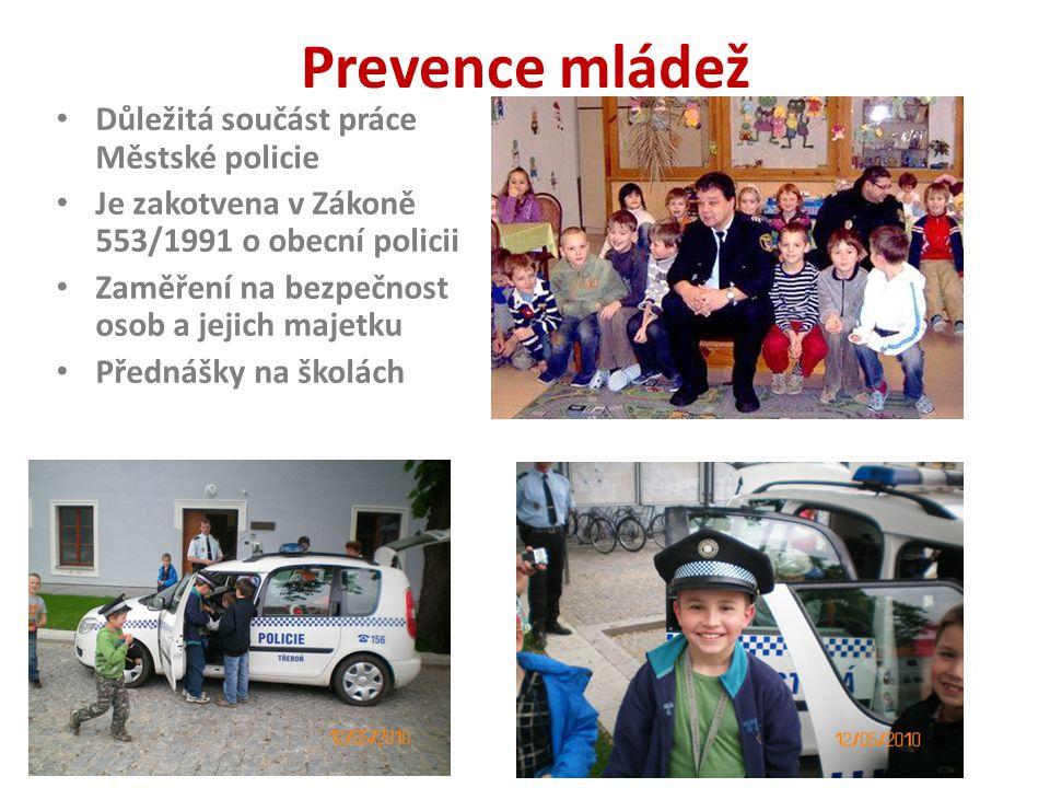 Prevence mládež Důležitá součást práce Městské policie Je zakotvena v Zákoně 553/1991 o obecní policii Zaměření na bezpečnost osob a jejich majetku Př