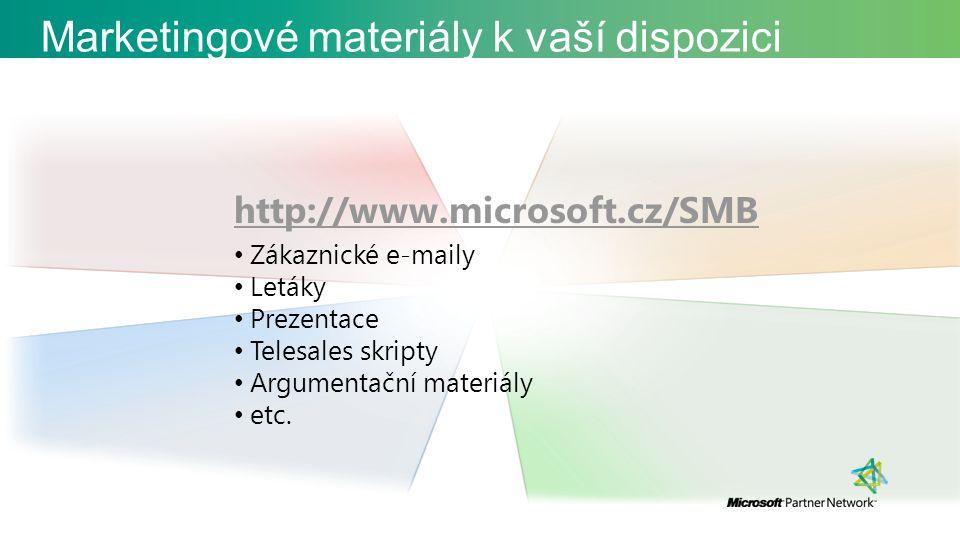 Marketingové materiály k vaší dispozici http://www.microsoft.cz/SMB Zákaznické e-maily Letáky Prezentace Telesales skripty Argumentační materiály etc.
