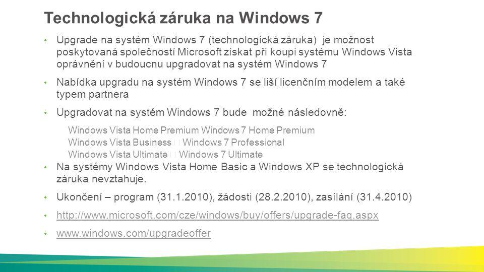 Technologická záruka na Windows 7 Upgrade na systém Windows 7 (technologická záruka) je možnost poskytovaná společností Microsoft získat při koupi systému Windows Vista oprávnění v budoucnu upgradovat na systém Windows 7 Nabídka upgradu na systém Windows 7 se liší licenčním modelem a také typem partnera Upgradovat na systém Windows 7 bude možné následovně: Windows Vista Home Premium Windows 7 Home Premium Windows Vista Business  Windows 7 Professional Windows Vista Ultimate  Windows 7 Ultimate Na systémy Windows Vista Home Basic a Windows XP se technologická záruka nevztahuje.