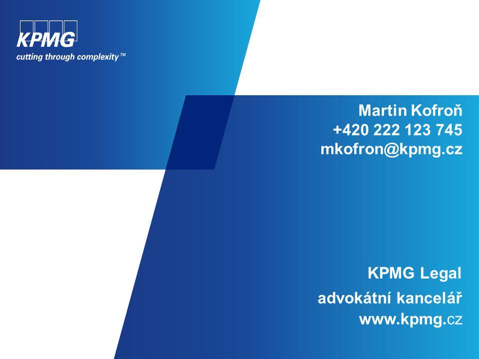 Martin Kofroň +420 222 123 745 mkofron@kpmg.cz KPMG Legal advokátní kancelář www.kpmg.cz